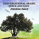 Conversational Arabic Quick and Easy: Palestinian Arabic; the Arabic Dialect of Palestine and Israel | Yatir Nitzany