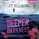 A Deeper Darkness Audiobook by J. T. Ellison Narrated by Joyce Bean