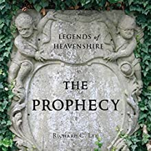 Legends of Heavenshire: The Prophecy (       UNABRIDGED) by Richard C. Lee Narrated by Rachael Sweeden