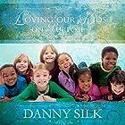 Loving Our Kids on Purpose: Making a Heart-to-Heart Connection Hörbuch von Danny Silk Gesprochen von: Troy Klein