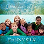 Loving Our Kids on Purpose: Making a Heart-to-Heart Connection | Danny Silk
