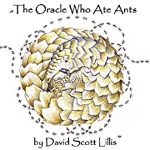 The Oracle Who Ate Ants (       UNABRIDGED) by David Scott Lillis Narrated by Howard R. Wilson
