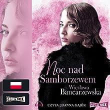 Noc nad Samborzewem (Powrot do Naleczowa Tom 3) Audiobook by Wieslawa Bancarzewska Narrated by Joanna Gajór