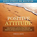 Positive Attitude: Use Optimism, Law of Attraction and Positive Affirmations to Change Your Life via Beach Hypnosis and Meditation Speech by Sheila Skye Narrated by Nora Grace