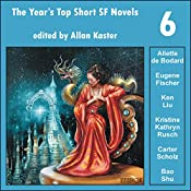 The Year's Top Short SF Novels 6 | Aliette de Bodard, Eugene Fischer, Kristine Kathryn Rusch, Carter Scholz, Bao Shu