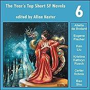 The Year's Top Short SF Novels 6 | Aliette de Bodard, Eugene Fischer, Kristine Kathryn Rusch, Carter Scholz, Bao Shu
