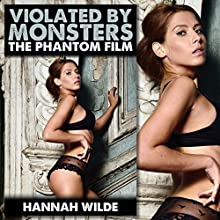Violated by Monsters: The Phantom Film | Livre audio Auteur(s) : Hannah Wilde Narrateur(s) : Hannah Wilde