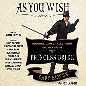 As You Wish: Inconceivable Tales from the Making of The Princess Bride | [Cary Elwes, Joe Layden, Rob Reiner (foreword)]