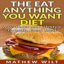 The Eat Anything You Want Diet: A Workout and Lifestyle to Battle Every Meal (       UNABRIDGED) by Mathew Wilt Narrated by Ashley Tomson