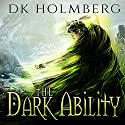 The Dark Ability Audiobook by D. K. Holmberg Narrated by Vikas Adam