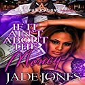 If It Ain't About the Money Audiobook by Jade Jones Narrated by Tyra Kennedy