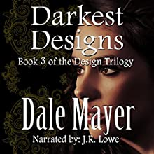 Darkest Designs (Design Series) (       UNABRIDGED) by Dale Mayer Narrated by J. R. Lowe