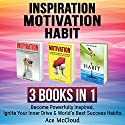 Inspiration: Motivation: Habit: 3 Books in 1: Become Powerfully Inspired, Ignite Your Inner Drive & World's Best Success Habits Audiobook by Ace McCloud Narrated by Joshua Mackey