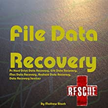 File Data Recovery: PC Hard Drive Data Recovery, Usb Data Recovery, Mac Data Recovery, Android Data Recovery, Data Recovery Services Audiobook by Mathew Blank Narrated by Trevor Clinger