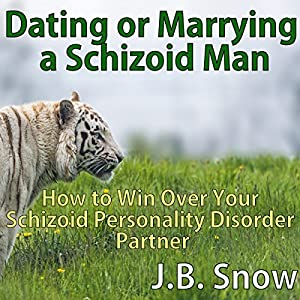 Dating or Marrying a Schizoid Man: How to Win over Your Schizoid Personality Disorder Partner Audiobook