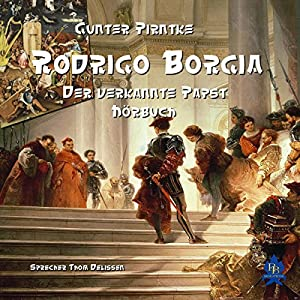 Rodrigo Borgia: Der verkannte Papst Hörbuch
