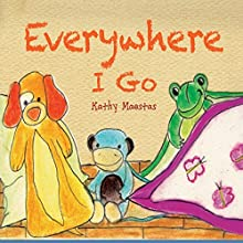 Everywhere I Go (       UNABRIDGED) by Kathy Maestas Narrated by Chuck Ithor Raagas