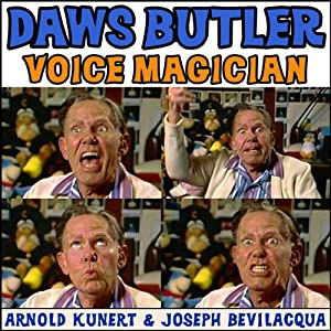 Daws Butler: Voice Magician: The Audiobook | [Arnold R. Kunert]
