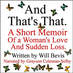 And That's That: A Short Memoir of a Woman's Love and Sudden Loss | [Will Bevis]