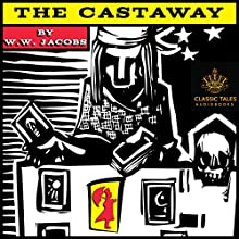 The Castaway [Classic Tales Edition] Audiobook by W. W. Jacobs Narrated by B. J. Harrison
