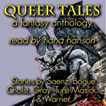 Queer Tales: A Fantasy Anthology | Peter Saenz,Eric Bogue,Ceci Cholst,Martin Gray,Robbie Tursi-Masick,David Warner