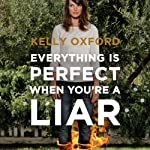 Everything Is Perfect When You're a Liar | Kelly Oxford