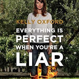 Everything Is Perfect When You're a Liar | [Kelly Oxford]