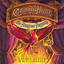 Curiosity House: The Fearsome Firebird Audiobook by Lauren Oliver, H. C. Chester Narrated by Greg Steinbruner
