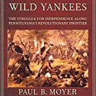 Wild Yankees: The Struggle for Independence Along Pennsylvania's Revolutionary Frontier Hörbuch von Paul B. Moyer Gesprochen von: Chris Chappell
