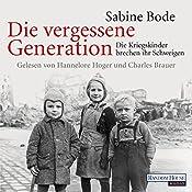 Die vergessene Generation: Die Kriegskinder brechen ihr Schweigen | [Sabine Bode]