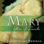 Mary: Mrs. A. Lincoln | Janis Cooke Newman