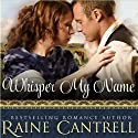 Whisper My Name (       UNABRIDGED) by Raine Cantrell Narrated by Sasha Dunbrook