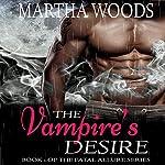 The Vampire's Desire: Fatal Allure, Book 1 | Martha Woods