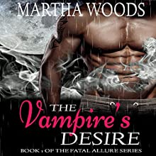The Vampire's Desire: Fatal Allure, Book 1 Audiobook by Martha Woods Narrated by Ken Solin