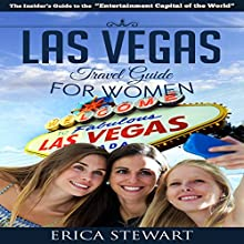 Las Vegas: The Complete Insiders Guide for Women Traveling to Las Vegas | Livre audio Auteur(s) : Erica Stewart Narrateur(s) : D Gaunt