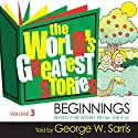 The World's Greatest Stories KJV V3: Beginnings Audiobook by George W. Sarris Narrated by George W. Sarris