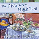 The Diva Serves High Tea: Domestic Diva Series, Book 10 Audiobook by Krista Davis Narrated by Hillary Huber