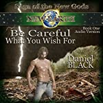 Be Careful What You Wish For: Saga of the New Gods, Book 1 | Daniel Black