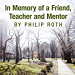 In Memory of a Friend, Teacher and Mentor   Philip Roth