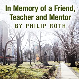In Memory of a Friend, Teacher and Mentor | [Philip Roth]