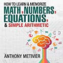 How to Memorize Numbers, Equations, & Simple Arithmetic: Magnetic Memory Series (       UNABRIDGED) by Anthony Metivier Narrated by Timothy McKean
