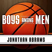 Boys Among Men: How the Prep-to-Pro Generation Redefined the NBA and Sparked a Basketball Revolution | [Jonathan Abrams]