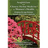 Acupuncture and Chinese Herbal Medicine for Women's Health: Bridging the Gap Between Western and Eastern Medicine