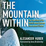 The Mountain Within: The True Story of the World's Most Extreme Free-Ascent Climber | Alexander Huber