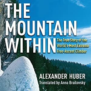 The Mountain Within: The True Story of the World's Most Extreme Free-Ascent Climber | [Alexander Huber]