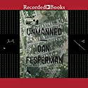 Unmanned Audiobook by Dan Fesperman Narrated by Armand Schultz