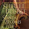 Scandal Becomes Her (       UNABRIDGED) by Shirlee Busbee Narrated by Ashford MacNab