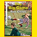 The Big Game Audiobook by Rob Childs Narrated by Sean Bean