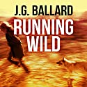 Running Wild Audiobook by J. G. Ballard Narrated by Ric Jerrom