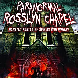Paranormal Rosslyn Chapel: Haunted Portal of Spirits and Ghosts | [Brian Allan]